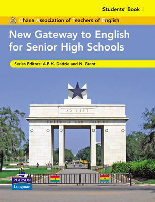 New Gateway to English for Senior High Schools Students' Book 2 by Neville Grant, A. B. K Dadzie, Ghana Association of Teachers of English
