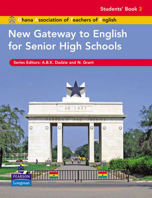 New Gateway to English for Senior High Schools Students' Book 3 by A. B. K Dadzie, Ghana Association of Teachers of English, Neville Grant