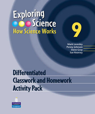 Exploring Science : How Science Works Year 9 Differentiated Classroom and Homework Activity Pack by Mark Levesley, Penny Johnson, Steve Gray