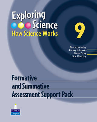 Exploring Science Exploring Science : How Science Works Year 9 Formative and Summative Assessment Support Pack by Mark Levesley, Penny Johnson, Steve Gray