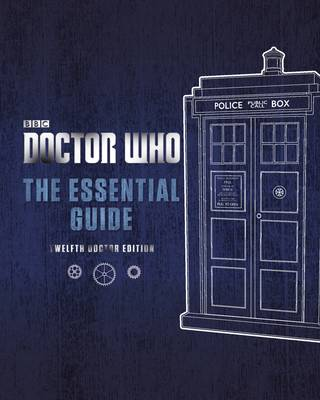 Doctor Who: The Essential Guide: Twelfth Doctor Edition by