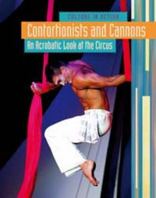 Contortionists and Cannons An Acrobatic Look at the Circus by Marc Tyler Nobleman