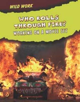 Who Rolls Through Fire? Working on a Movie Set by Mary Meinking