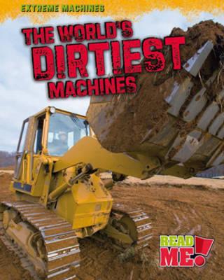 The World's Dirtiest Machines by Jennifer Blizin Gillis