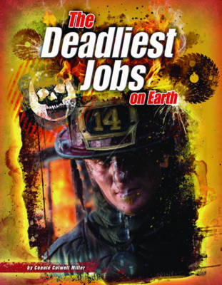 The Deadliest Jobs on Earth by Connie Colwell Miller