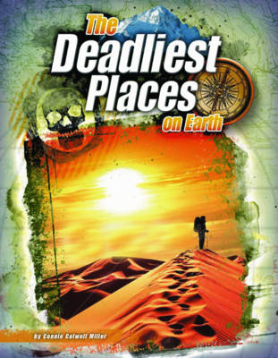 The Deadliest Places on Earth by Connie Colwell Miller