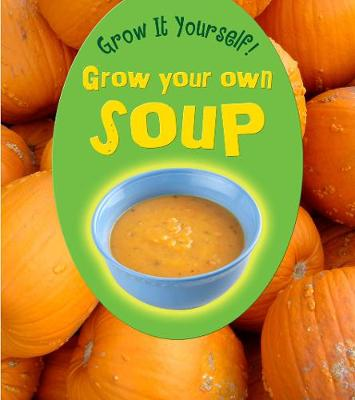Grow Your Own Soup by John Malam