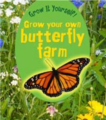 Grow Your Own Butterfly Farm by John Malam