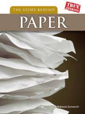 The Story Behind Paper by Barbara A. Somervill
