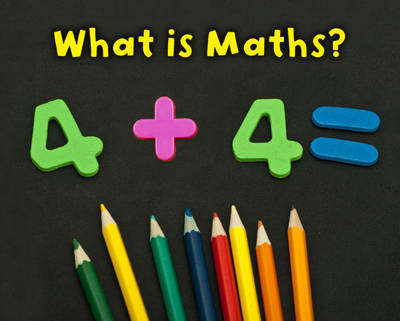 What is Maths? by Tracey Steffora