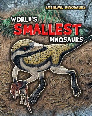 World's Smallest Dinosaurs by Ruper Matthews