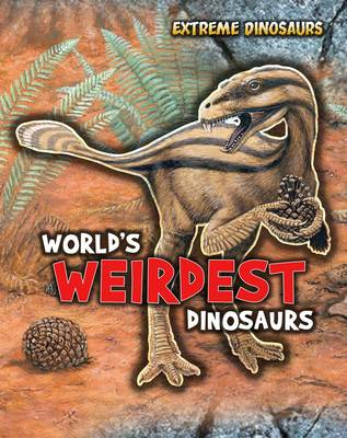 World's Weirdest Dinosaurs by Ruper Matthews