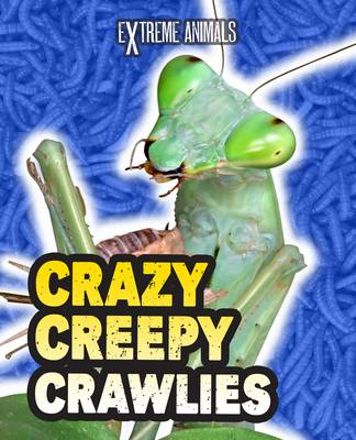 Crazy Creepy Crawlies by Isabel Thomas