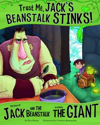 Trust Me, Jack's Beanstalk Stinks! The Story of Jack and the Beanstalk as Told by the Giant by Eric Braun