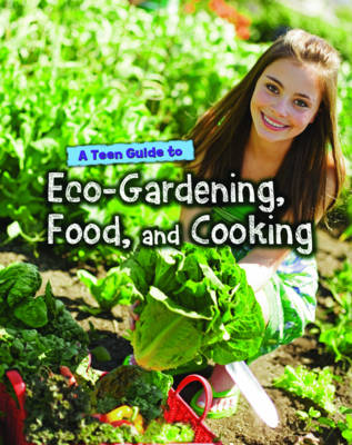 A Teen Guide to Eco-Gardening, Food, and Cooking by Dr Jen Green