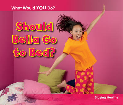 Should Bella Go to Bed? Staying Healthy by Rebecca Rissman