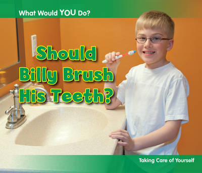 Should Billy Brush His Teeth? Taking Care of Yourself by Rebecca Rissman