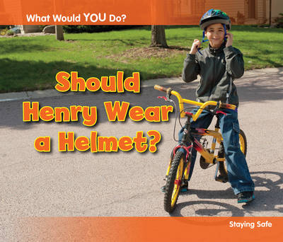 Should Henry Wear a Helmet? Staying Safe by Rebecca Rissman