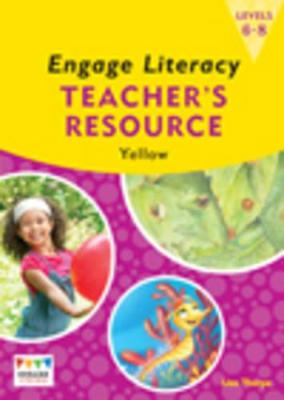 Engage Literacy Yellow: Levels 6-8 Teacher's Resource Book by Lisa Thorpe