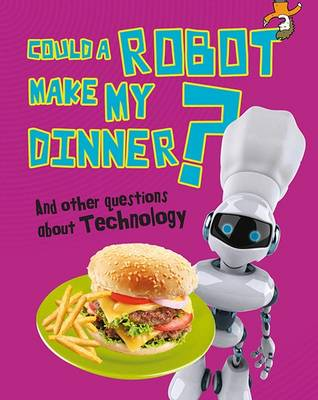 Could a Robot Make My Dinner? And other questions about Technology by Kay Barnham
