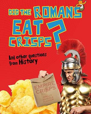 Did the Romans Eat Crisps? And other questions about History by Paul Mason