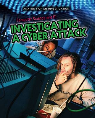 Computer Science and IT Investigating a Cyber Attack by Anne Rooney