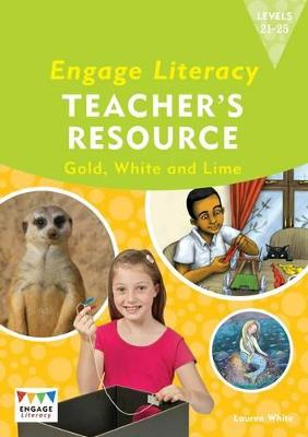 Engage Literacy Teacher's Resource Book Levels 21-25 Gold, White and Lime by Lauren White