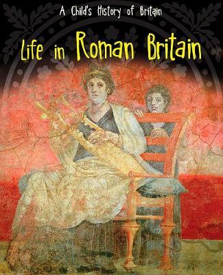 Life in Roman Britain by Anita Ganeri