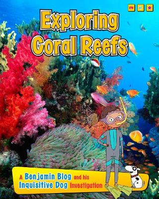 Exploring Coral Reefs A Benjamin Blog and His Inquisitive Dog Investigation by Anita Ganeri