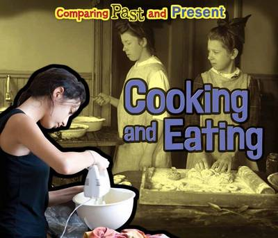 Cooking and Eating Comparing Past and Present by Rebecca Rissman