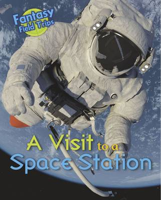 A Visit to a Space Station Fantasy Field Trips by Claire Throp