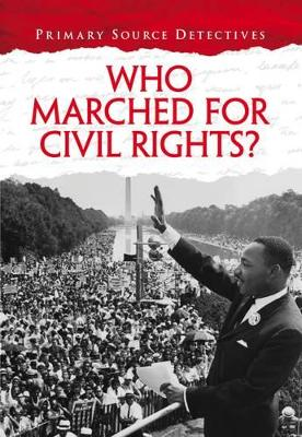 Who Marched for Civil Rights? by Richard Spilsbury