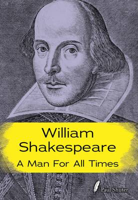 William Shakespeare A Man for all Times by Paul Shuter