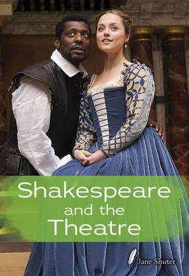 Shakespeare and the Theatre by Jane Shuter
