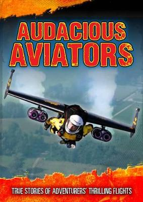 Audacious Aviators True Stories of Adventurers' Thrilling Flights by Dr Jen Green