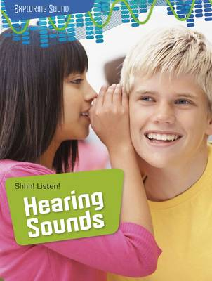 Shhh! Listen!: Hearing Sounds by Louise Spilsbury, Richard Spilsbury