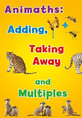 Animaths: Adding, Taking Away, and Multiples by Tracey Steffora