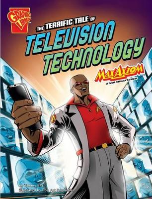 The Terrific Tale of Television Technology Max Axiom STEM Adventures by Tammy Enz