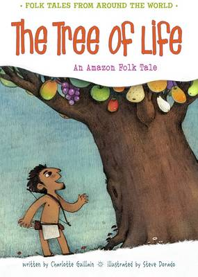 The Tree of Life An Amazonian Folk Tale by Charlotte Guillain