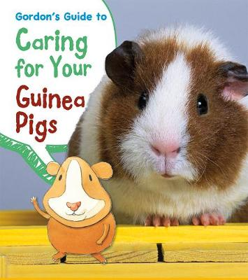 Gordon's Guide to Caring for Your Guinea Pigs by Isabel Thomas