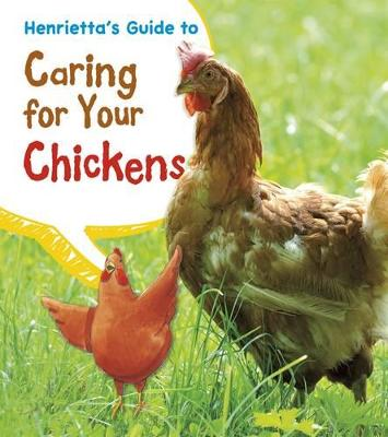 Henrietta's Guide to Caring for Your Chickens by Isabel Thomas
