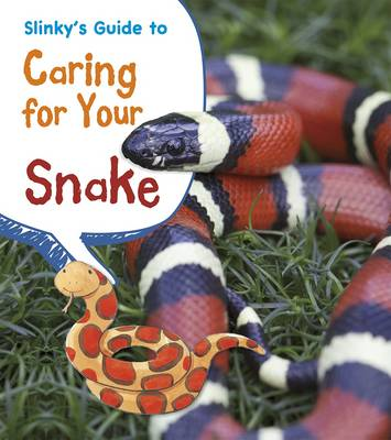 Slinky's Guide to Caring for Your Snake by Isabel Thomas