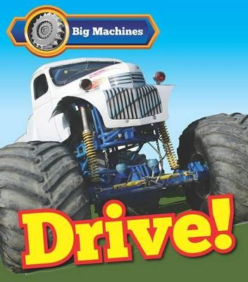 Big Machines Drive! by Catherine Veitch