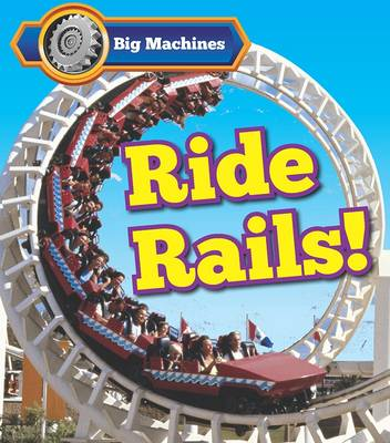 Big Machines Ride Rails! by Catherine Veitch