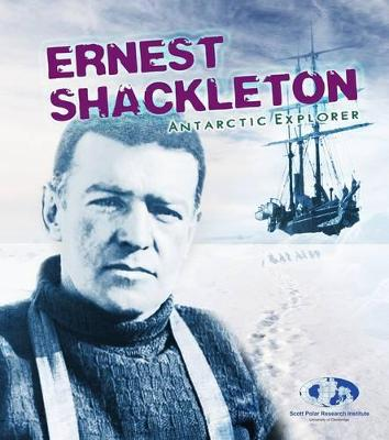 Ernest Shackleton Antarctic Explorer by Evelyn Dowdeswell, Julian Dowdeswell, Angela Seddon
