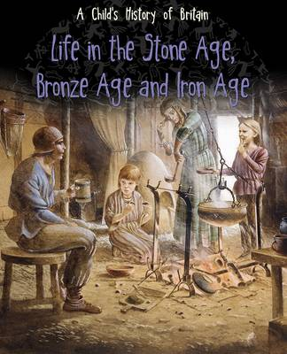 Life in the Stone Age, Bronze Age and Iron Age by Anita Ganeri