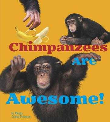 Chimpanzees Are Awesome! by Megan Cooley Peterson