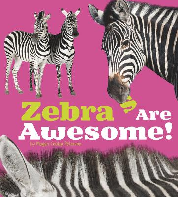 Zebras Are Awesome! by Megan Cooley Peterson