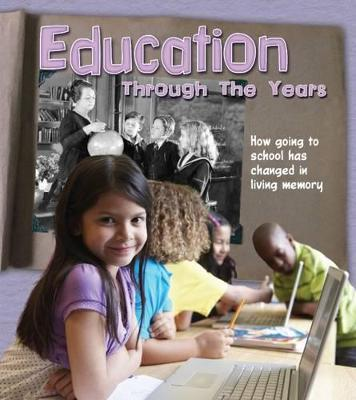 Education Through the Years How Going to School Has Changed in Living Memory by Clare Lewis