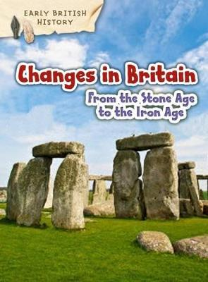 Changes in Britain from the Stone Age to the Iron Age by Claire Throp